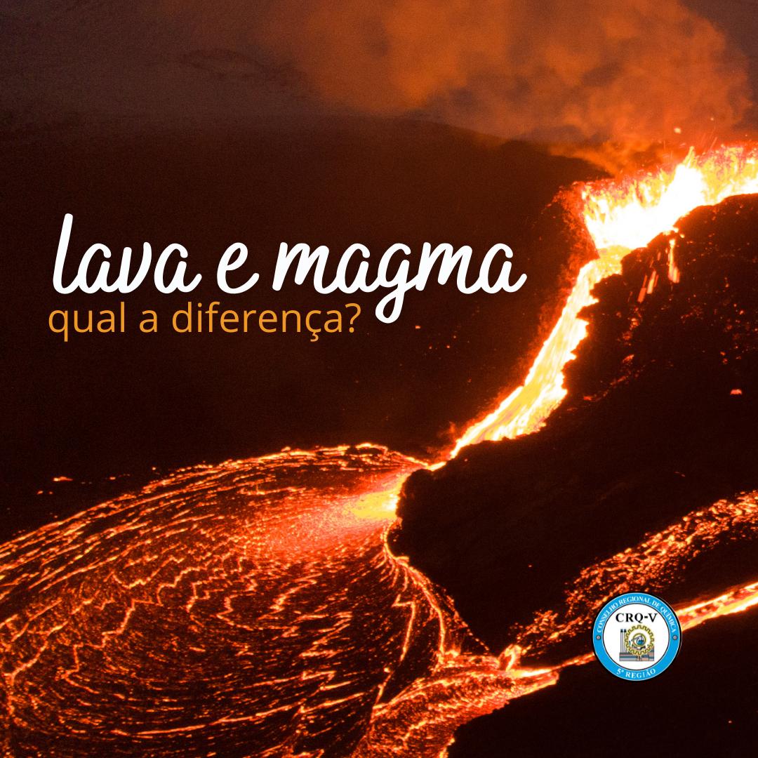 A diferença entre o magma e a lava